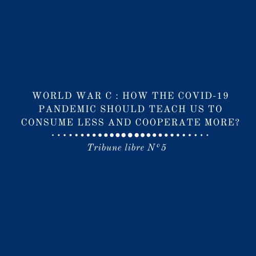 World War C : How the COVID-19 Pandemic Should Teach Us to Consume Less and Cooperate More? Tribune Libre| N°5 | Août 2020