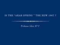 """«Is the """"Arab Spring """" the new 1967 ? » Tribune Libre 